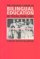 The Strange Career of Bilingual Education in Texas  1836 1981