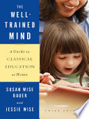 The Well Trained Mind  A Guide to Classical Education at Home  Third Edition