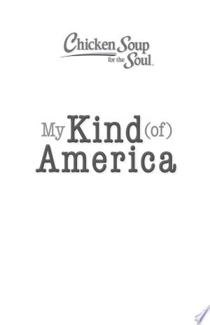 Download Chicken Soup for the Soul: My Kind (of) America Free PDF Books - Free PDF