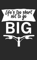 Lifes Too Short Not to Go Big