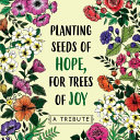 Planting Seeds of Hope, for Trees of Joy