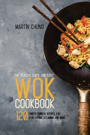 The Healthy  Quick  and Easy Wok Cookbook Book PDF