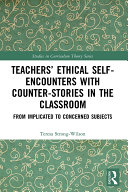 Teachers    Ethical Self Encounters with Counter Stories in the Classroom