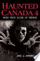 Haunted Canada 4  More True Tales of Terror