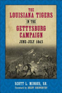 The Louisiana Tigers in the Gettysburg Campaign  June July 1863