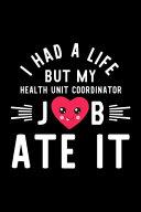 I Had A Life But My Health Unit Coordinator Job Ate It Book