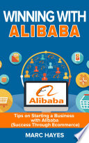 Winning With Alibaba  Tips on Starting a Business with Alibaba  Success Through Ecommerce  Book