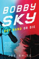 Bobby Sky: Boy Band or Die Pdf/ePub eBook