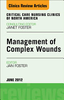 Management of Complex Wounds  An Issue of Critical Care Nursing Clinics   E Book