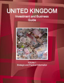UK Investment and Business Guide Volume 1 Strategic and Practical Information