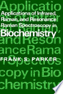 Applications of Infrared  Raman  and Resonance Raman Spectroscopy in Biochemistry Book