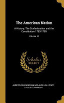 The American Nation: A History; The Confederation and the Constitution 1783-1789;