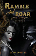Ramble and roar: a 1920's novel