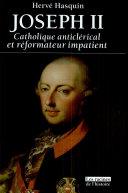 Joseph II, catholique anticlérical et réformateur impatient, 1741-1790