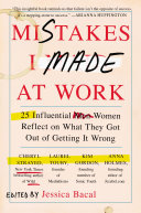 Mistakes I made at work : 25 influential women reflect on what they got out of getting it wrong