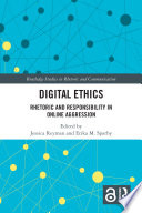 """""""Digital Ethics: Rhetoric and Responsibility in Online Aggression"""" by Jessica Reyman, Erika M. Sparby"""