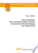 Cloud Computing: Eine wirtschaftsrechtliche Analyse mit besonderer Berücksichtigung des Urheberrechts