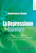 La depressione bipolare. Conoscere ed affrontare il disturbo bipolare: una guida per pazienti e familiari