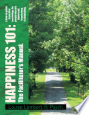 Happiness 101  a How To Guide in Positive Psychology for People Who Are Depressed  Languishing  or Flourishing  the Facilitator s Manual  Book PDF