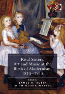 Rival Sisters  Art and Music at the Birth of Modernism  1815 1915