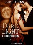 Dark Light - À lui pour toujours, 5 [Pdf/ePub] eBook