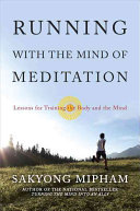 Running with the mind of meditation : lessons for training body and mind