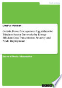 Certain Power Management Algorithms for Wireless Sensor Networks by Energy Efficient Data Transmission  Security and Node Deployment Book