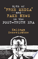 Myth of    Free Media    and Fake News in the Post Truth Era