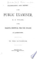 Examination and Report of the Public Examiner  E  S  Tyler  on the Dakota Hospital for the Insane at Jamestown