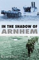 In the Shadow of Arnhem