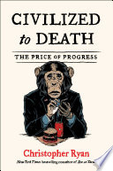 """Civilized to Death: The Price of Progress"" by Christopher Ryan"