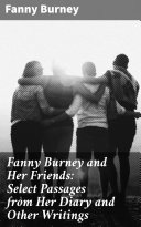 Fanny Burney and Her Friends: Select Passages from Her Diary and Other Writings Pdf/ePub eBook