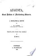 Auguste  Grossherzogin von Mecklenburg Schwerin  Augusta  Grand Duchess of Mecklenburg Schwerin  A biographical sketch     Translated from the German by J  Rafter