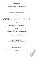 Annual Report on the Condition and Improvement of the Common Schools and Educational Interests of the State of Wisconsin