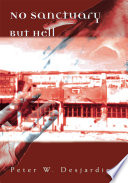 No Sanctuary But Hell by Peter W. Desjardins PDF