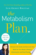 """The Metabolism Plan: Discover the Foods and Exercises that Work for Your Body to Reduce Inflammation and Drop Pounds Fast"" by Lyn-Genet Recitas"