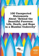 100 Unexpected Statements about Behind the Beautiful Forevers Book