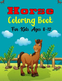 Horse Coloring Book For Kids Ages 8 12