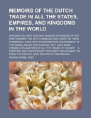 Memoirs Of The Dutch Trade In All The States Empires And Kingdoms In The World Shewing Its First Rise And Amazing Progress