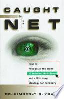 """""""Caught in the Net: How to Recognize the Signs of Internet Addiction-and a Winning Strategy for Recovery"""" by Kimberly S. Young"""