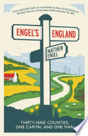 """""""Engel's England: Thirty-nine counties, one capital and one man"""" by Matthew Engel"""