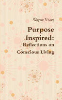 Purpose Inspired: Reflections on Conscious Living