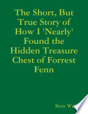 The Short But True Story Of How I Nearly Found The Hidden Treasure Chest Of Forrest Fenn