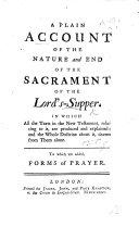 A plain Account of the nature and end of the Sacrament of the Lord s Supper     To which are added  Forms of Prayer   By Bishop Hoadly   F P