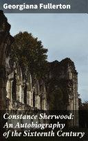 Constance Sherwood: An Autobiography of the Sixteenth Century Pdf/ePub eBook