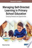 Managing Self Directed Learning in Primary School Education  Emerging Research and Opportunities