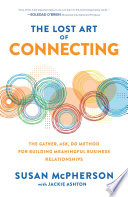The Lost Art of Connecting  The Gather  Ask  Do Method for Building Meaningful Business Relationships