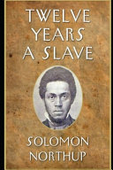 Twelve Years a Slave By Solomon Northup An Annotated Edition Book