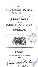 The Addresses Poems Songs C Relative To The Elections For The County And City Of Durham