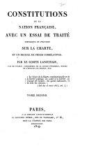 Constitutions de la nation francaise avec un essai de traite historique et politique sur la charte, et un recueil de pieces correlatives par le Comte Lanjuinais ... Tome premier [-second]